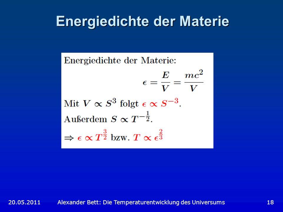 Energiedichte der Materie 20.05.2011 Alexander Bett: Die Temperaturentwicklung des Universums 18