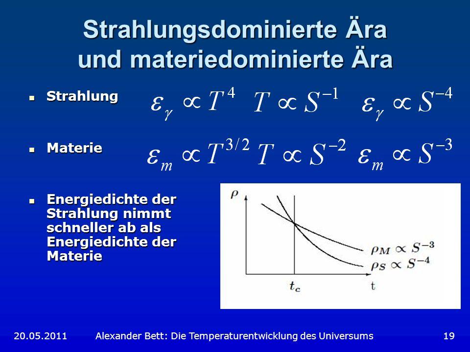 Strahlungsdominierte Ära und materiedominierte Ära Strahlung Strahlung Materie Materie Energiedichte der Strahlung nimmt schneller ab als Energiedicht
