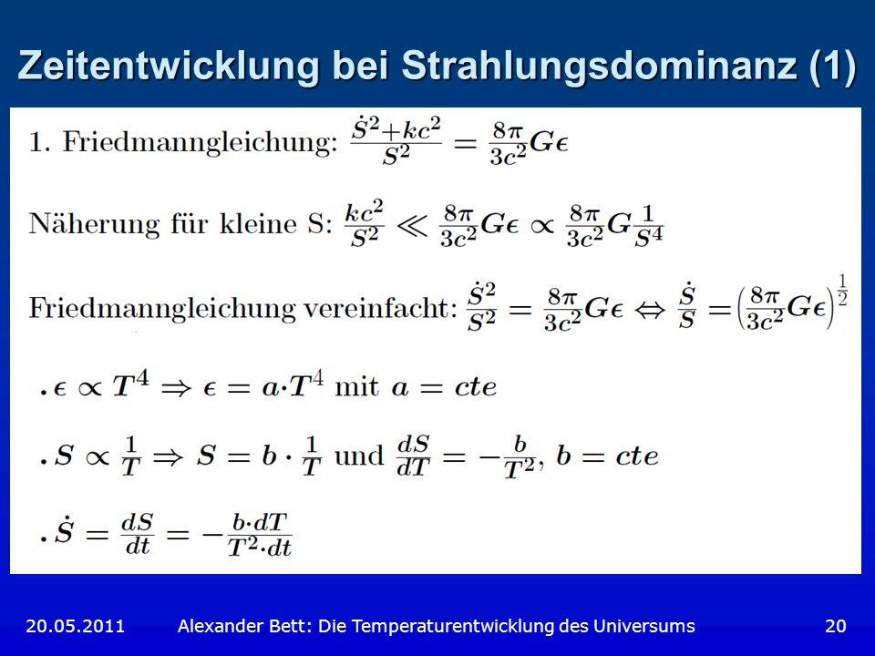 Zeitentwicklung bei Strahlungsdominanz (1) 20.05.2011 Alexander Bett: Die Temperaturentwicklung des Universums 20