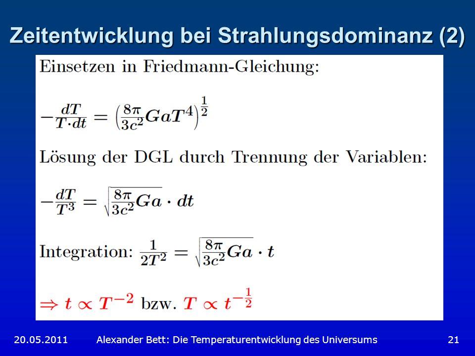 Zeitentwicklung bei Strahlungsdominanz (2) 20.05.2011 Alexander Bett: Die Temperaturentwicklung des Universums 21