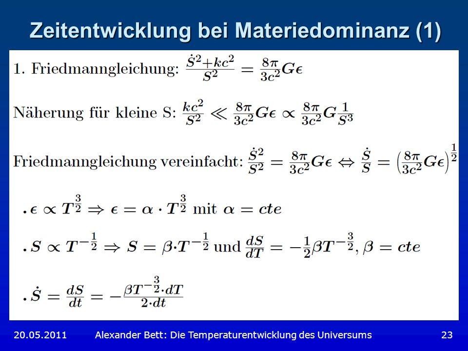 Zeitentwicklung bei Materiedominanz (1) 20.05.2011 Alexander Bett: Die Temperaturentwicklung des Universums 23