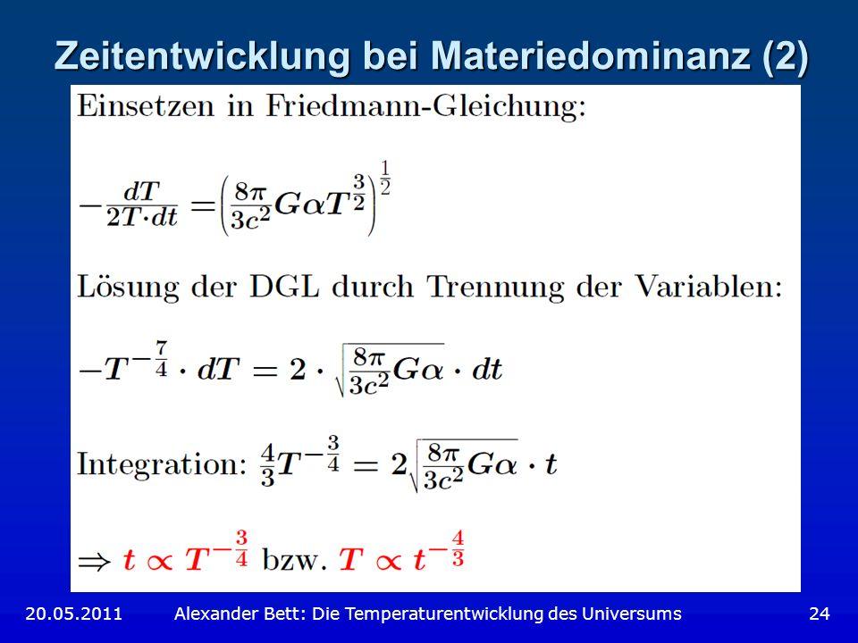 Zeitentwicklung bei Materiedominanz (2) 20.05.2011 Alexander Bett: Die Temperaturentwicklung des Universums 24