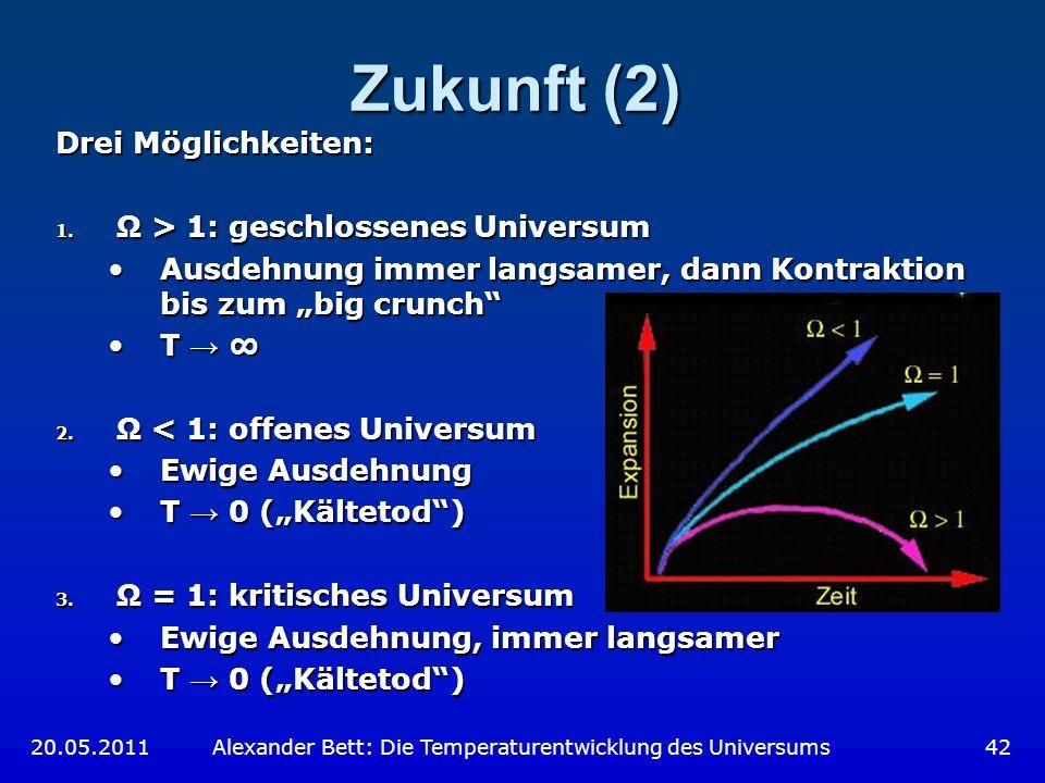 Zukunft (2) Drei Möglichkeiten: 1. Ω > 1: geschlossenes Universum Ausdehnung immer langsamer, dann Kontraktion bis zum big crunchAusdehnung immer lang