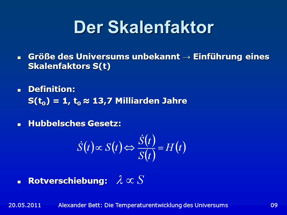 Der Skalenfaktor Größe des Universums unbekannt Einführung eines Skalenfaktors S(t) Größe des Universums unbekannt Einführung eines Skalenfaktors S(t)