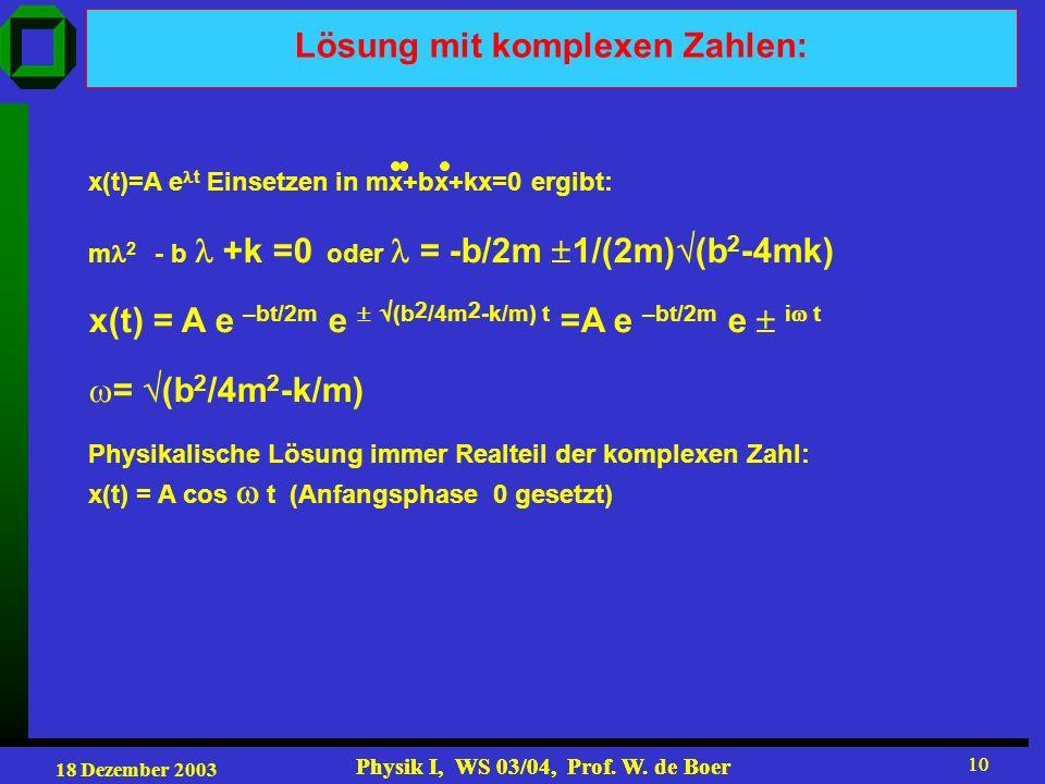 18 Dezember 2003 Physik I, WS 03/04, Prof. W. de Boer 10 Physik I, WS 03/04, Prof.