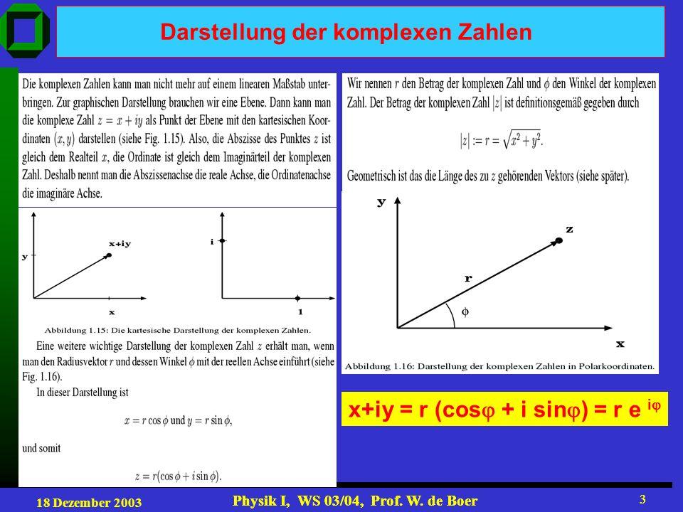 18 Dezember 2003 Physik I, WS 03/04, Prof.W. de Boer 14 Physik I, WS 03/04, Prof.