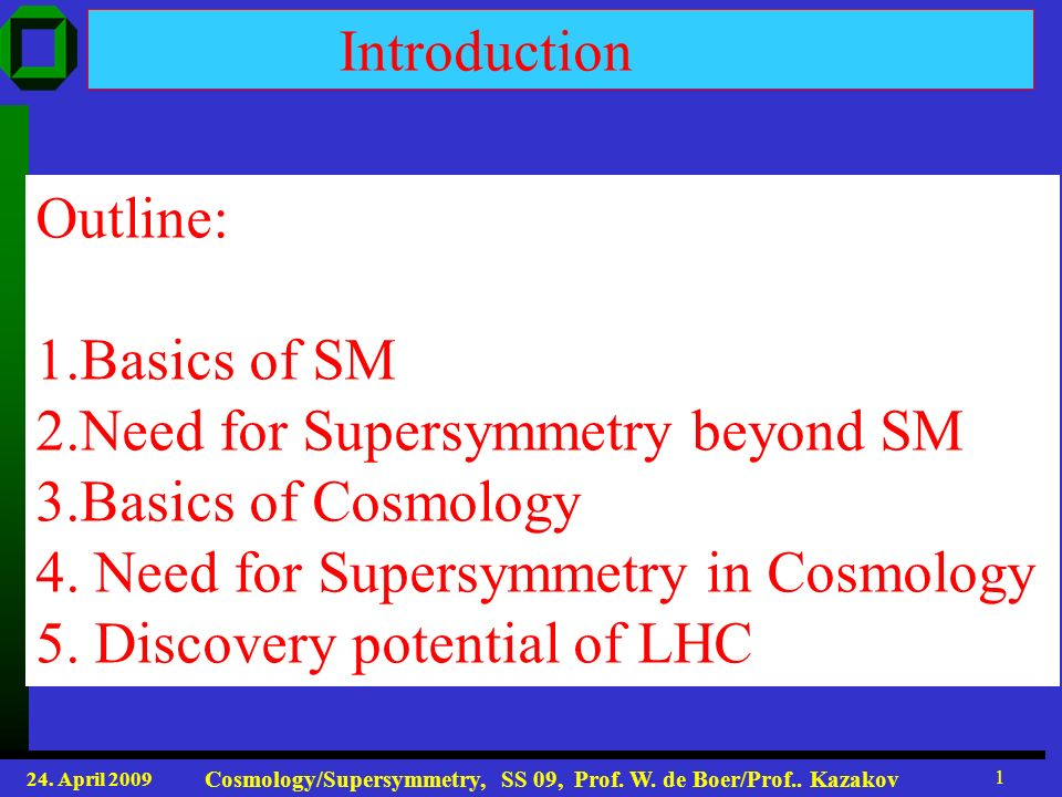 24.April 2009 Cosmology/Supersymmetry, SS 09, Prof.
