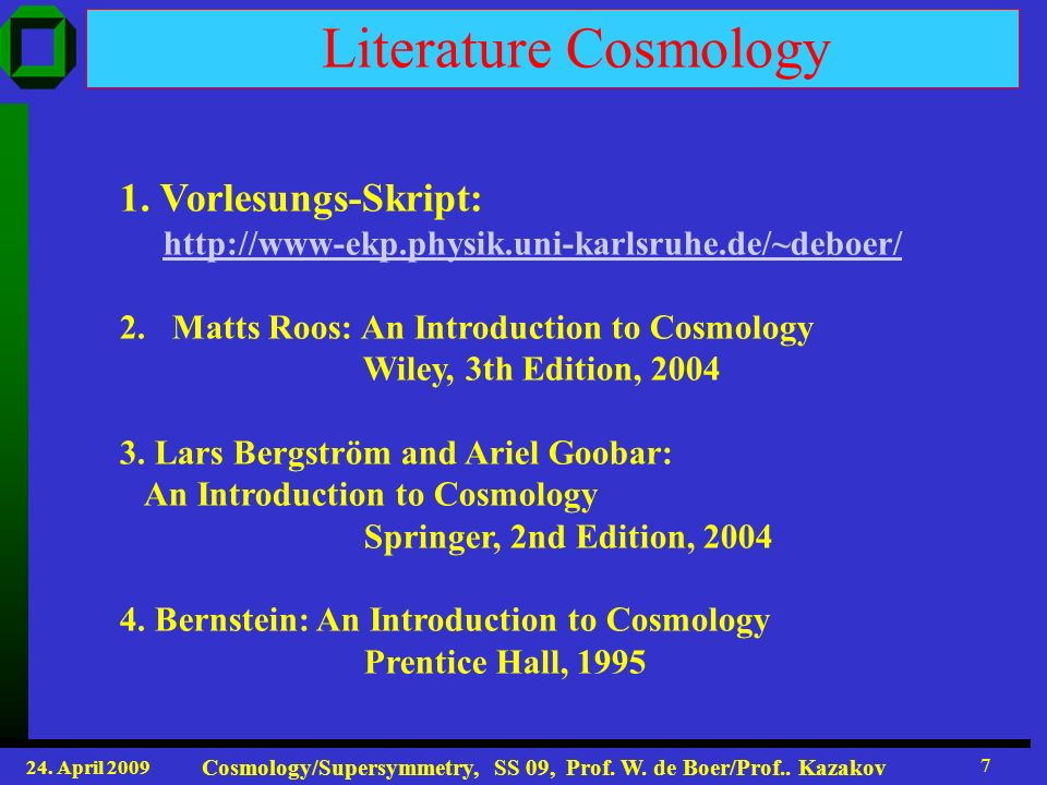 24. April 2009 Cosmology/Supersymmetry, SS 09, Prof.