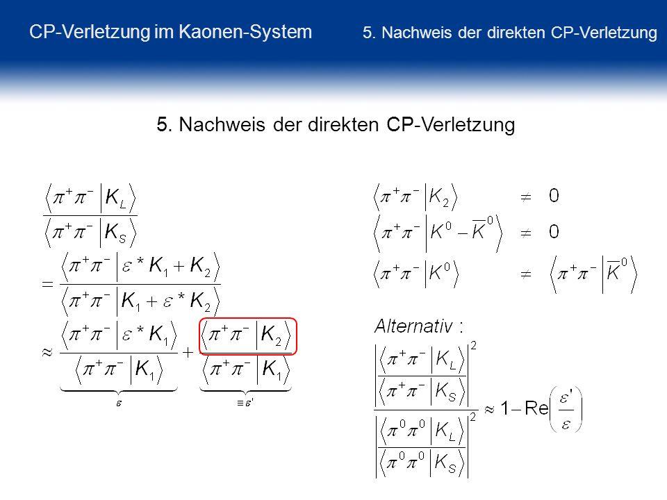 CP-Verletzung im Kaonen-System 5. Nachweis der direkten CP-Verletzung 5. Nachweis der direkten CP-Verletzung