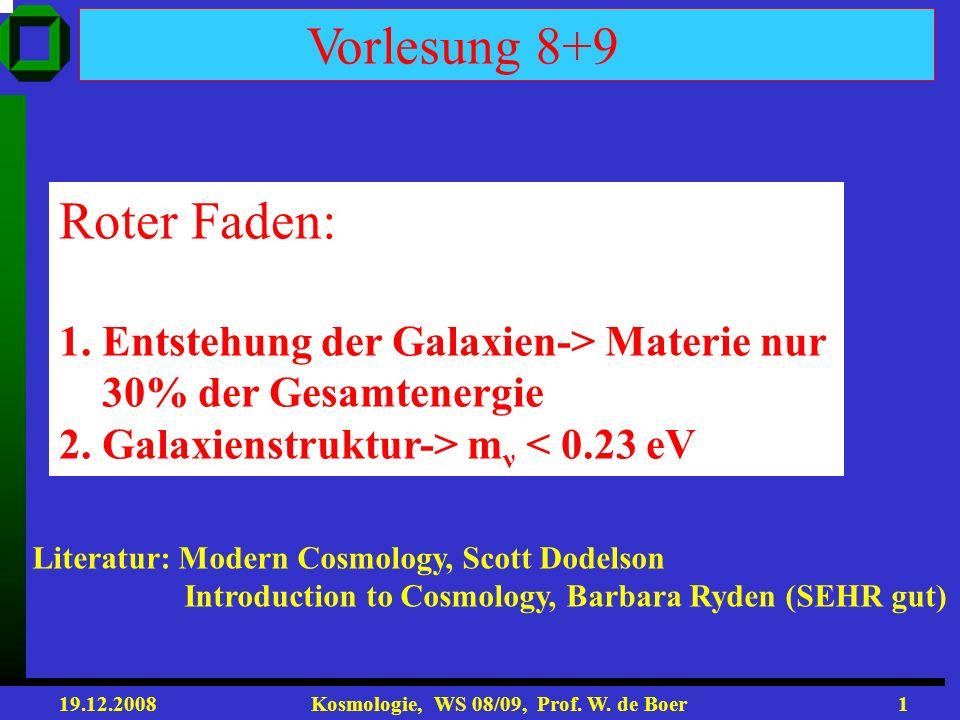 19.12.2008 Kosmologie, WS 08/09, Prof.W. de Boer1 Vorlesung 8+9 Roter Faden: 1.