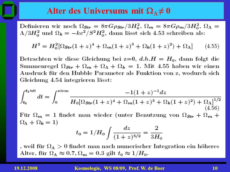 19.12.2008 Kosmologie, WS 08/09, Prof. W. de Boer9 Zeitpunkt und Skale wo str und m gleich sind m = str bei z=3570 Beweis: m = m0 (1+z) 3 : str = s tr