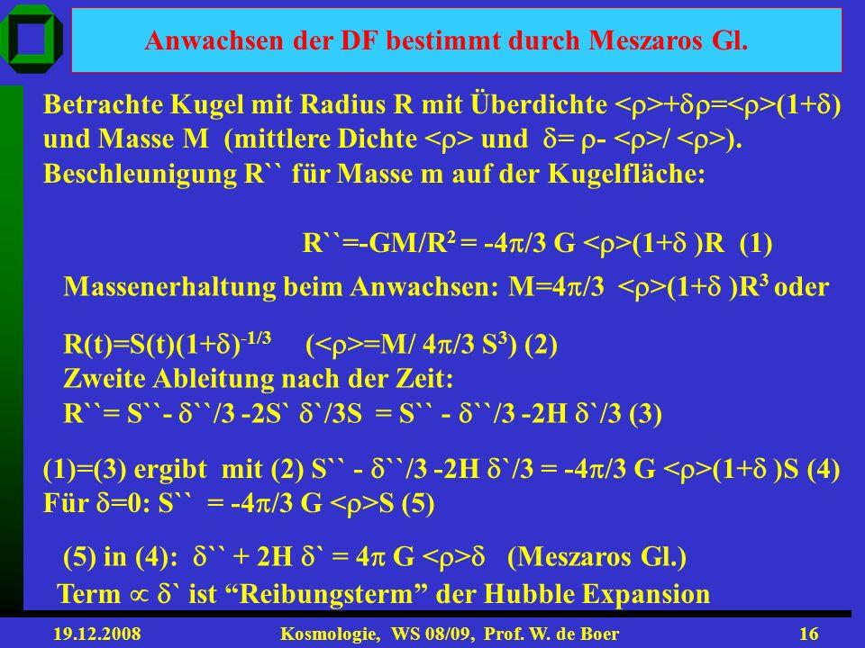 19.12.2008 Kosmologie, WS 08/09, Prof. W. de Boer15 Strukturbildung: zuerst lineares Anwachsen, dann Gravitationskollaps, wenn / 1 Galaxien: 10 11 Sol