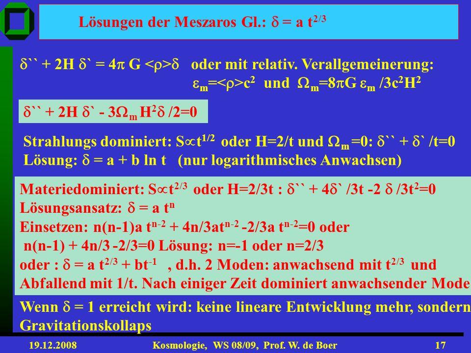 19.12.2008 Kosmologie, WS 08/09, Prof. W. de Boer16 Betrachte Kugel mit Radius R mit Überdichte + = (1+ ) und Masse M (mittlere Dichte und = - / ). Be