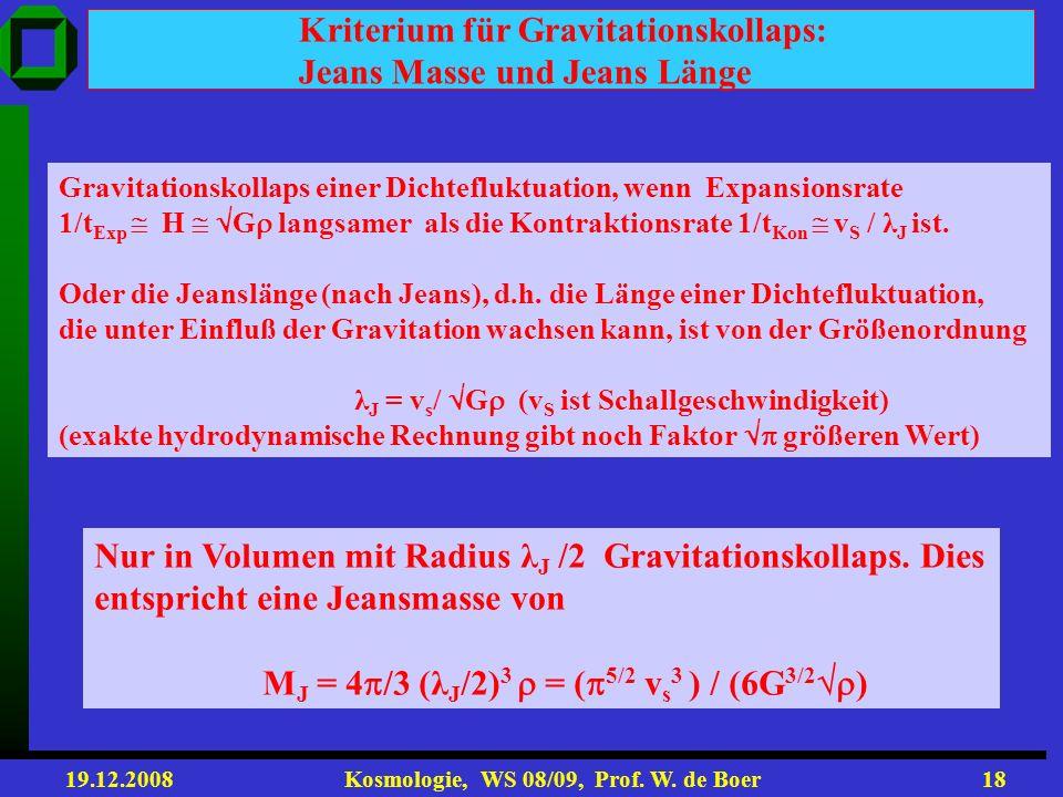 19.12.2008 Kosmologie, WS 08/09, Prof. W. de Boer17 Lösungen der Meszaros Gl.: = a t 2/3 `` + 2H ` = 4 G oder mit relativ. Verallgemeinerung: m = c 2