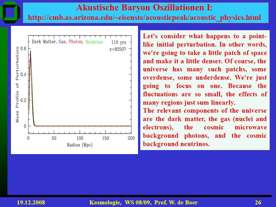 19.12.2008 Kosmologie, WS 08/09, Prof. W. de Boer25 Powerspektrum bei kleinen Skalen empfindlich für Neutrinomasse! Neutrino Masse < 0.23 eV (alle νs