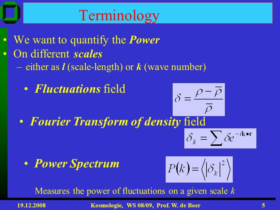 19.12.2008 Kosmologie, WS 08/09, Prof. W. de Boer4 Dichtefluktuationen In Galaxienverteilung und Temp.flukt. In CMB haben gleichen Ursprung Autokorrel