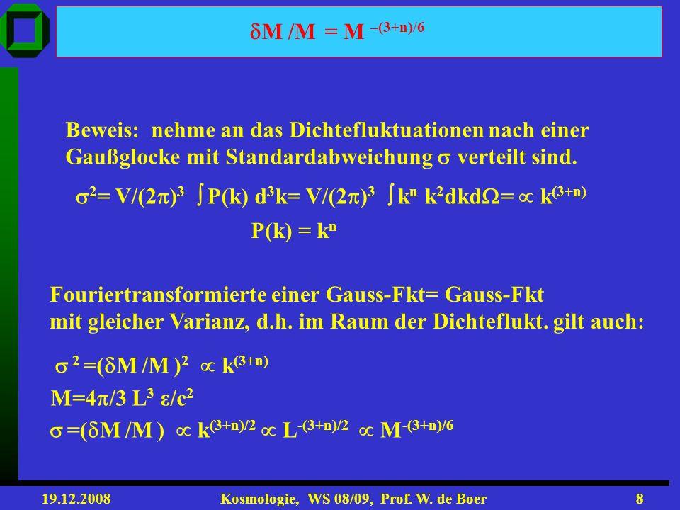 19.12.2008 Kosmologie, WS 08/09, Prof. W. de Boer7 Warum entspricht n=1 skalenfreies Spektrum? (Harrison-Zeldovich Spektrun) Skalenfrei bedeutet alle