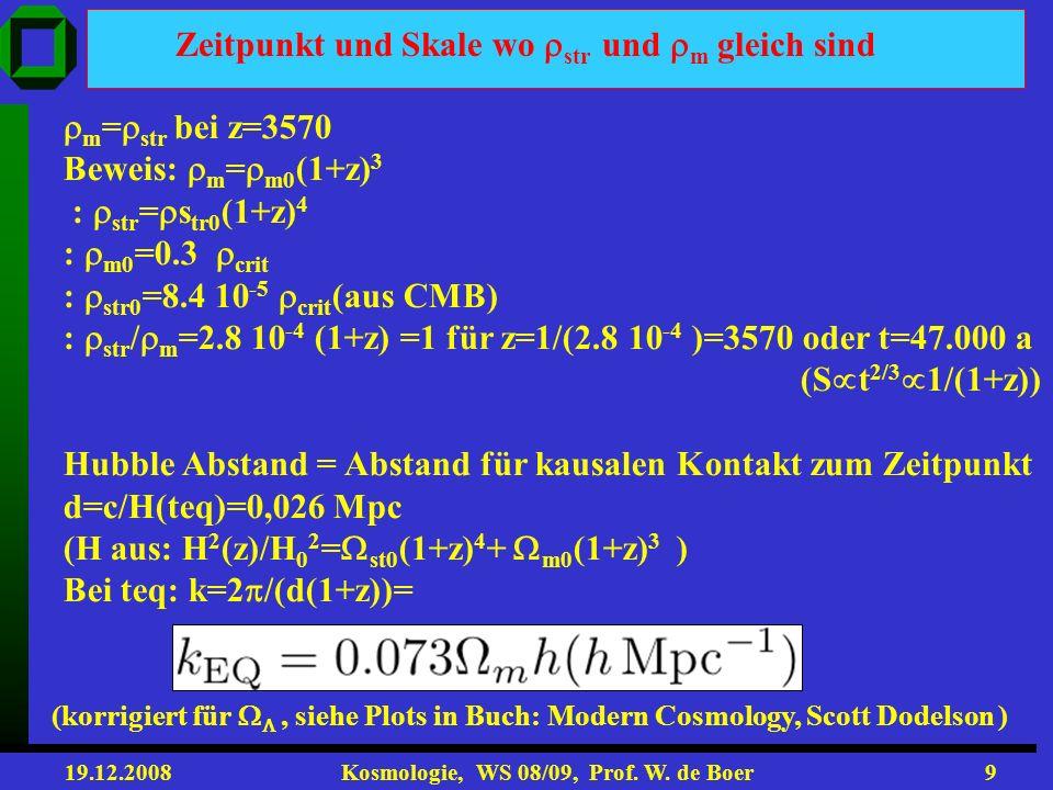19.12.2008 Kosmologie, WS 08/09, Prof. W. de Boer8 M /M = M –(3+n)/6 Beweis: nehme an das Dichtefluktuationen nach einer Gaußglocke mit Standardabweic