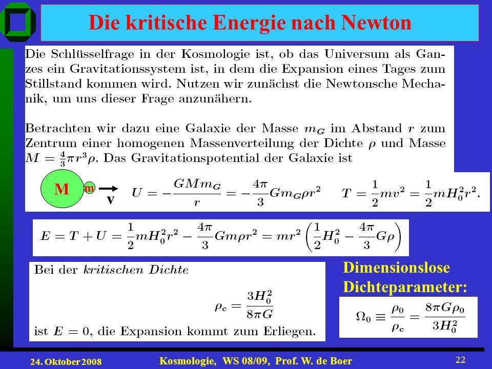 24. Oktober 2008 Kosmologie, WS 08/09, Prof. W. de Boer 22 Die kritische Energie nach Newton Dimensionslose Dichteparameter: M m v
