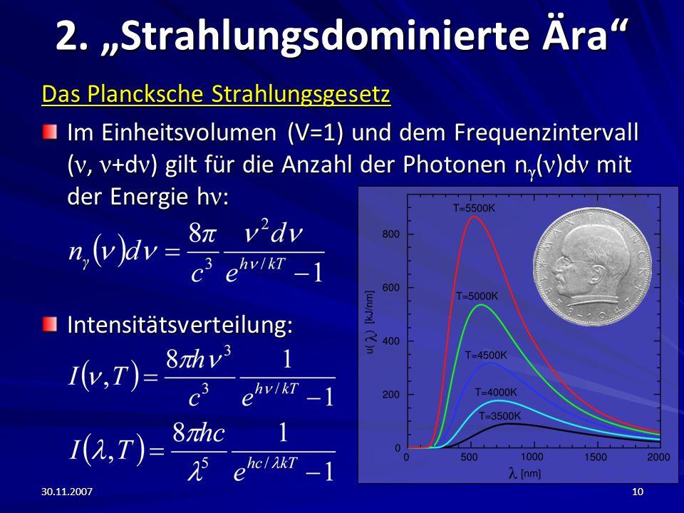30.11.200710 2. Strahlungsdominierte Ära Das Plancksche Strahlungsgesetz Im Einheitsvolumen (V=1) und dem Frequenzintervall ( ν, ν +d ν ) gilt für die
