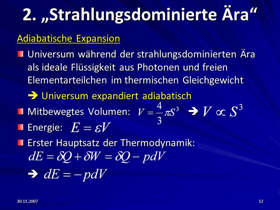 30.11.200712 2. Strahlungsdominierte Ära Adiabatische Expansion Universum während der strahlungsdominierten Ära als ideale Flüssigkeit aus Photonen un