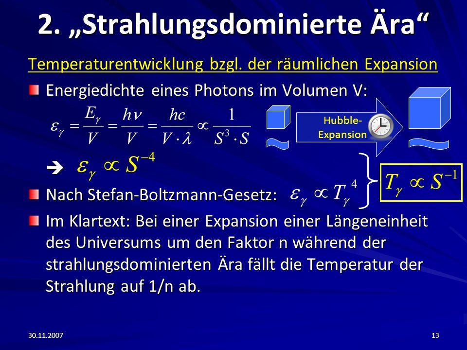 30.11.200713 2. Strahlungsdominierte Ära Temperaturentwicklung bzgl. der räumlichen Expansion Energiedichte eines Photons im Volumen V: Nach Stefan-Bo