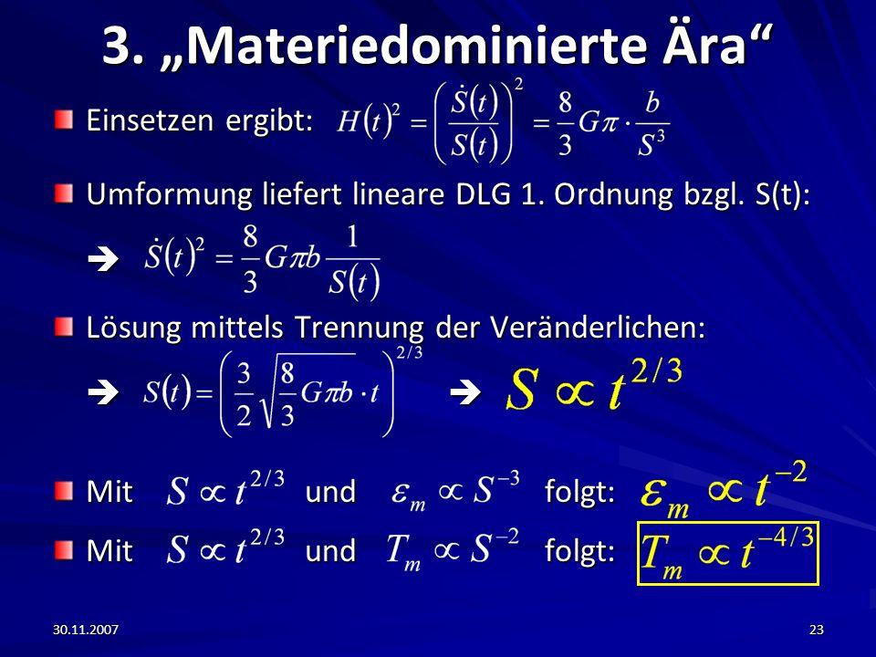 30.11.200723 3. Materiedominierte Ära Einsetzen ergibt: Umformung liefert lineare DLG 1. Ordnung bzgl. S(t): Lösung mittels Trennung der Veränderliche