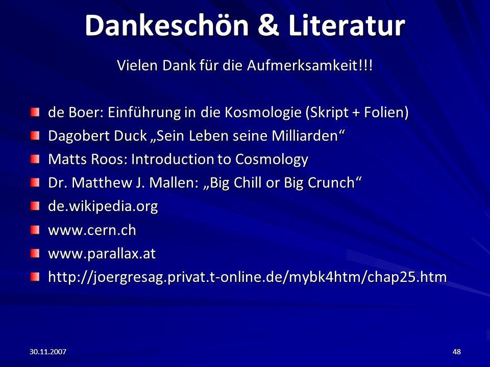30.11.200748 Dankeschön & Literatur Vielen Dank für die Aufmerksamkeit!!! de Boer: Einführung in die Kosmologie (Skript + Folien) Dagobert Duck Sein L