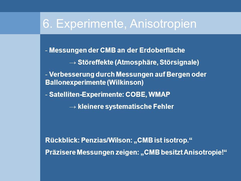 6. Experimente, Anisotropien - Messungen der CMB an der Erdoberfläche Störeffekte (Atmosphäre, Störsignale) - Verbesserung durch Messungen auf Bergen