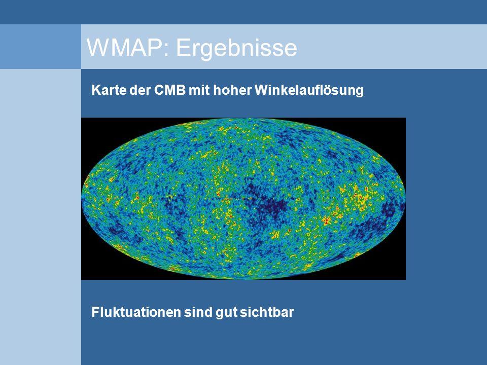 WMAP: Ergebnisse Karte der CMB mit hoher Winkelauflösung Fluktuationen sind gut sichtbar