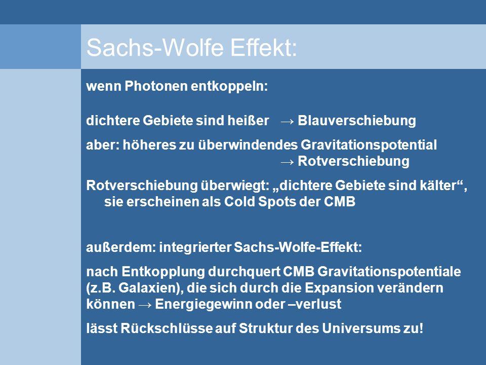 Sachs-Wolfe Effekt: dichtere Gebiete sind heißer Blauverschiebung aber: höheres zu überwindendes Gravitationspotential Rotverschiebung Rotverschiebung