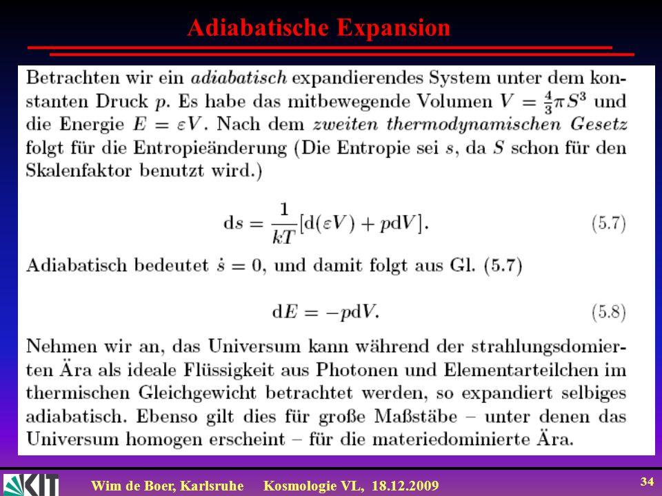 Wim de Boer, KarlsruheKosmologie VL, 18.12.2009 34 Adiabatische Expansion