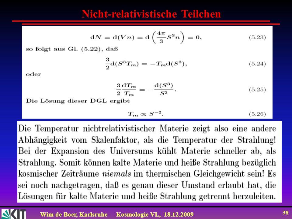 Wim de Boer, KarlsruheKosmologie VL, 18.12.2009 38 Nicht-relativistische Teilchen