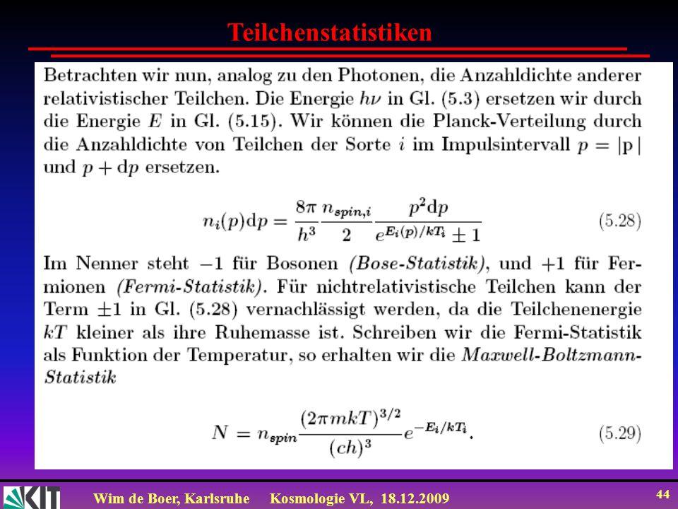 Wim de Boer, KarlsruheKosmologie VL, 18.12.2009 44 Teilchenstatistiken