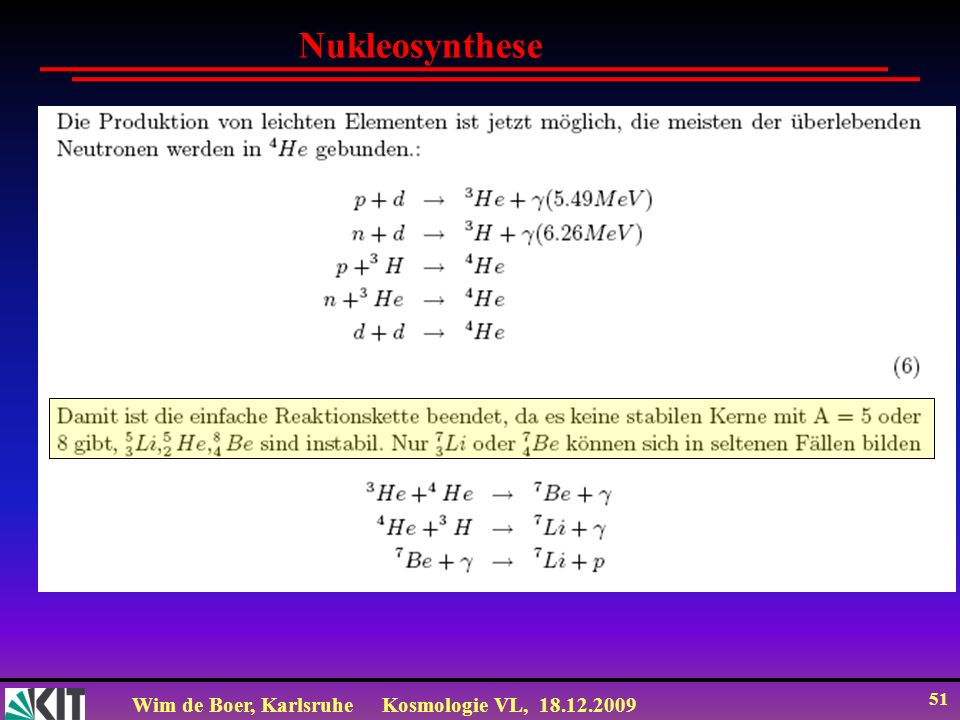 Wim de Boer, KarlsruheKosmologie VL, 18.12.2009 51 Nukleosynthese