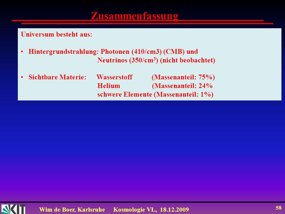 Wim de Boer, KarlsruheKosmologie VL, 18.12.2009 58 Universum besteht aus: Hintergrundstrahlung: Photonen (410/cm3) (CMB) und Neutrinos (350/cm 3 ) (ni