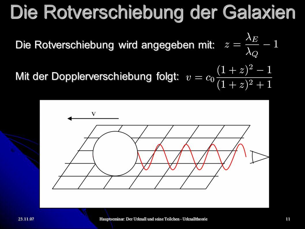 23.11.07Hauptseminar: Der Urknall und seine Teilchen - Urknalltheorie11 Die Rotverschiebung der Galaxien Die Rotverschiebung wird angegeben mit: Mit d