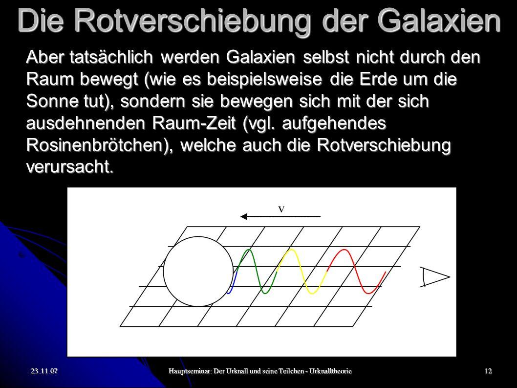 23.11.07Hauptseminar: Der Urknall und seine Teilchen - Urknalltheorie12 Die Rotverschiebung der Galaxien Aber tatsächlich werden Galaxien selbst nicht