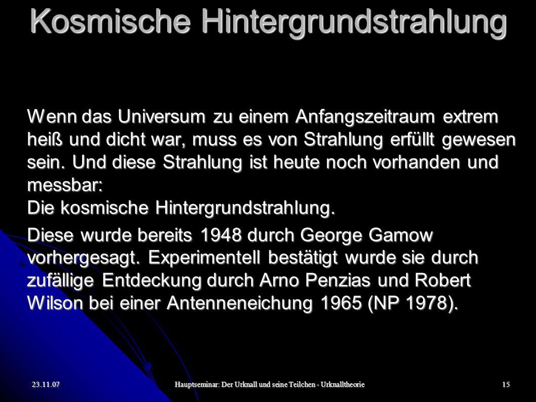23.11.07Hauptseminar: Der Urknall und seine Teilchen - Urknalltheorie15 Kosmische Hintergrundstrahlung Wenn das Universum zu einem Anfangszeitraum ext
