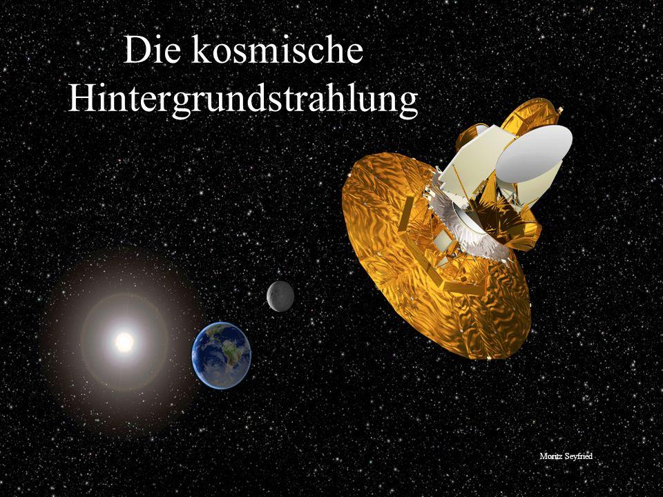 Die kosmische Hintergrundstrahlung Moritz Seyfried