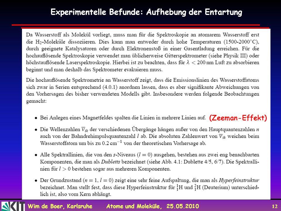 Wim de Boer, Karlsruhe Atome und Moleküle, 25.05.2010 12 Experimentelle Befunde: Aufhebung der Entartung (Zeeman-Effekt)