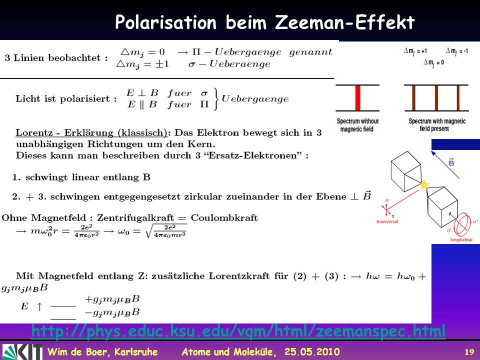 Wim de Boer, Karlsruhe Atome und Moleküle, 25.05.2010 19 Polarisation beim Zeeman-Effekt http://phys.educ.ksu.edu/vqm/html/zeemanspec.html