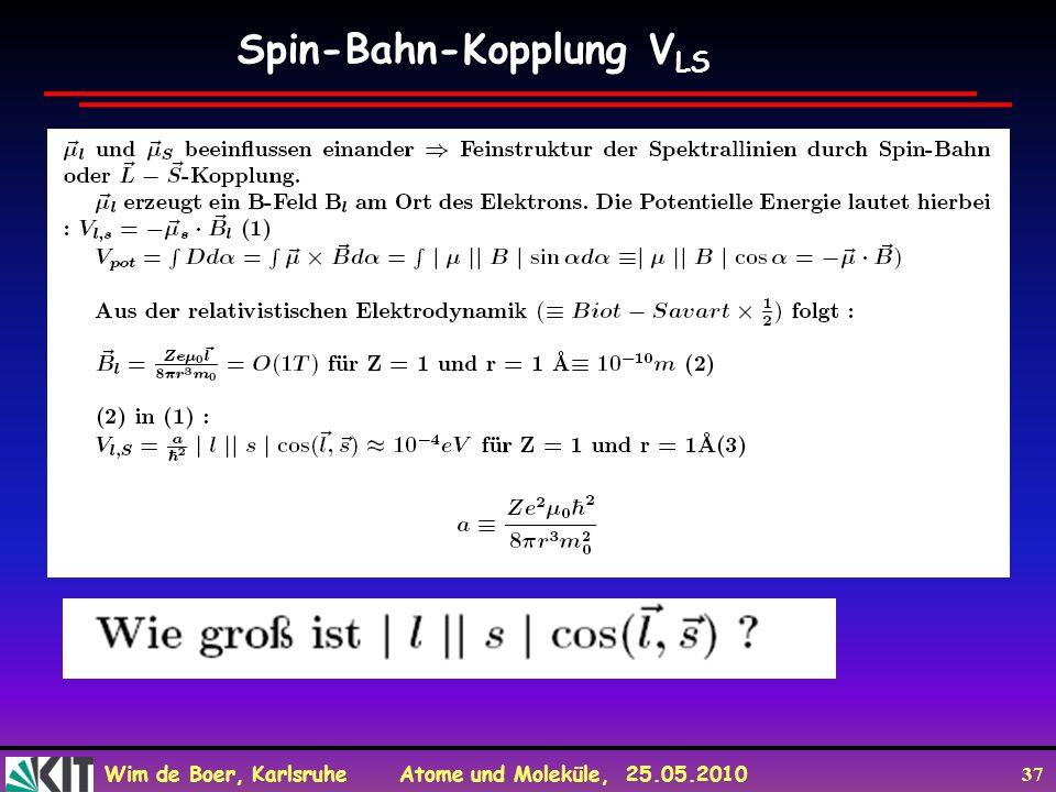 Wim de Boer, Karlsruhe Atome und Moleküle, 25.05.2010 37 Spin-Bahn-Kopplung V LS
