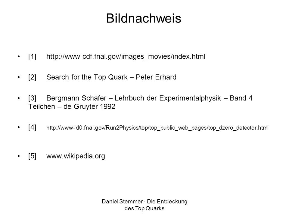 Daniel Stemmer - Die Entdeckung des Top Quarks Bildnachweis [1] http://www-cdf.fnal.gov/images_movies/index.html [2] Search for the Top Quark – Peter