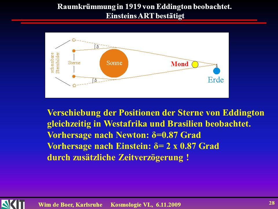 Wim de Boer, KarlsruheKosmologie VL, 6.11.2009 28 Raumkrümmung in 1919 von Eddington beobachtet.