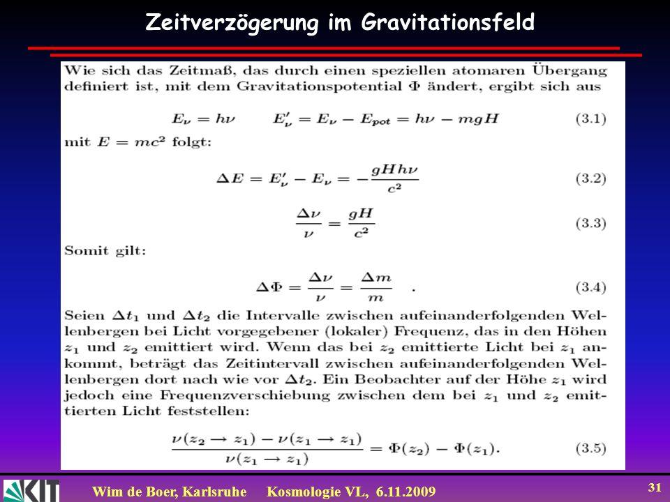 Wim de Boer, KarlsruheKosmologie VL, 6.11.2009 31 Zeitverzögerung im Gravitationsfeld