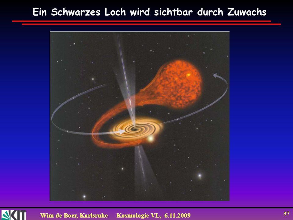 Wim de Boer, KarlsruheKosmologie VL, 6.11.2009 37 Ein Schwarzes Loch wird sichtbar durch Zuwachs