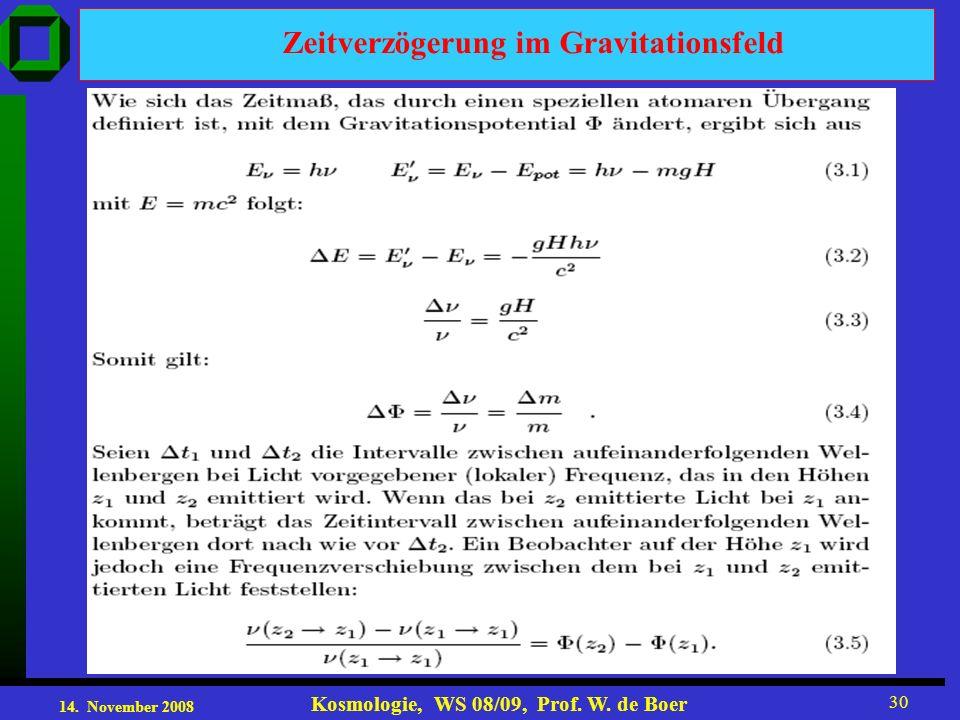 14. November 2008 Kosmologie, WS 08/09, Prof. W. de Boer 30 Zeitverzögerung im Gravitationsfeld