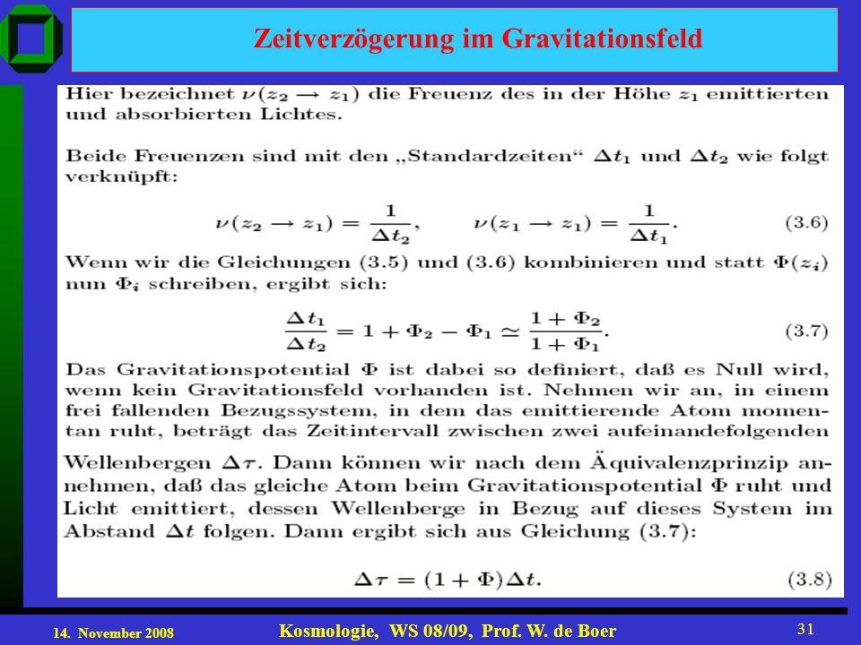 14. November 2008 Kosmologie, WS 08/09, Prof. W. de Boer 31 Zeitverzögerung im Gravitationsfeld