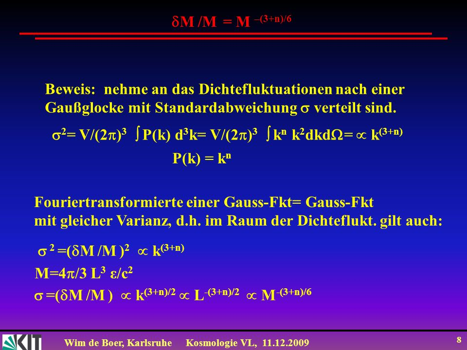 Wim de Boer, KarlsruheKosmologie VL, 11.12.2009 9 Zeitpunkt und Skale wo str und m gleich sind m = str bei z=3570 Beweis: m = m0 (1+z) 3 : str = s tr0 (1+z) 4 : m0 =0.3 crit : str0 =8.4 10 -5 crit (aus CMB) : str / m =2.8 10 -4 (1+z) =1 für z=1/(2.8 10 -4 )=3570 oder t=47.000 a (S t 2/3 1/(1+z)) Hubble Abstand = Abstand für kausalen Kontakt zum Zeitpunkt d=c/H(teq)=0,026 Mpc (H aus: H 2 (z)/H 0 2 = st0 (1+z) 4 + m0 (1+z) 3 ) Bei teq: k=2 /(d(1+z))= (korrigiert für, siehe Plots in Buch: Modern Cosmology, Scott Dodelson )